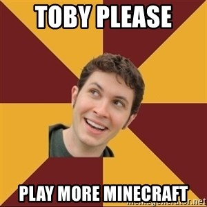 Tobuscus - Toby please  Play more minecraft