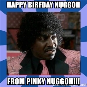 Pinky Friday - HAPPY BIRFDAY NUGGOH FROM PINKY NUGGOH!!!