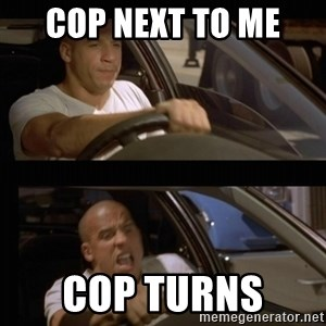 Vin Diesel Car - COP NEXT TO ME  COP TURNS