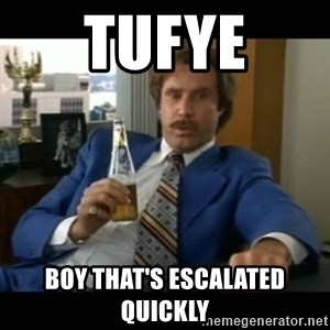 anchorman2 - Tufye Boy that's escalated quickly