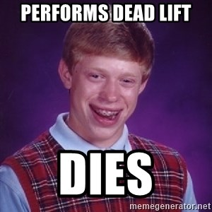 Bad Luck Brian - PERFORMS DEAD LIFT DIES