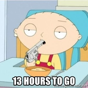 Suicide Stewie -  13 hours to go