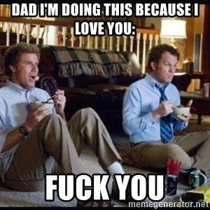 step brothers - Dad i'm doing this because I love you: Fuck you