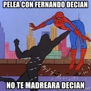 crotch punch spiderman - pelea con fernando decian no te madreara decian