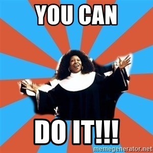 Whoopi Goldberg - You can Do it!!!