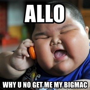 fat chinese kid - ALLO WHY U NO GET ME MY BIGMAC