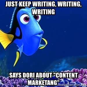 "Forgetful Dori - Just keep writing, writing, writing says dori about ""content marketang"""