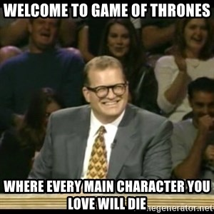 Whose Line - Welcome to Game of thrones where every main character you love will die