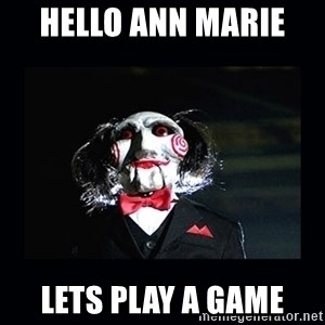 saw jigsaw meme - Hello Ann Marie  Lets play a game