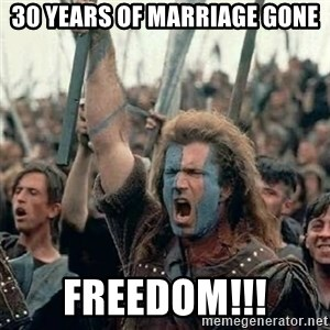 William Wallace braveheart mel gibson lol - 30 years of marriage gone FrEEDOM!!!