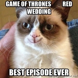 Happy Grumpy Cat 2 - game of thrones          red wedding best episode ever