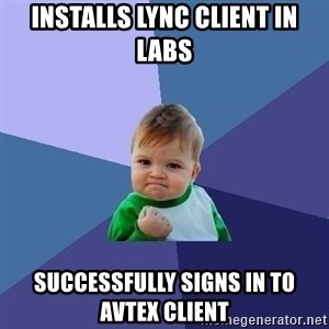Success Kid - Installs Lync Client in LABs successfully Signs in to Avtex client