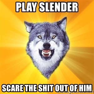 Courage Wolf - Play Slender Scare the shit out of HIM