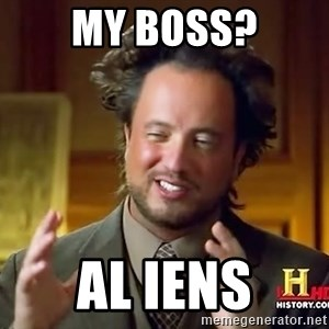 Ancient Aliens - My boss? Al Iens