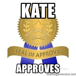 official seal of approval - Kate approves