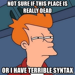 Futurama Fry - not sure if this place is really dead or i have terrible syntax