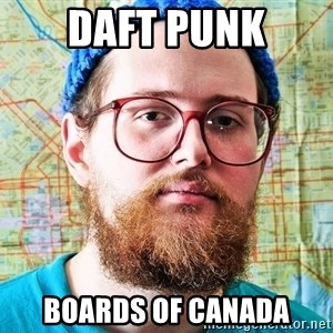 I ONLY LISTEN TO TRAP MUSIC - DAFT PUNK BOARDS OF CANada