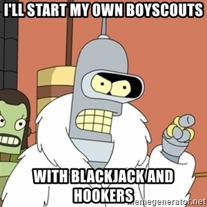 bender blackjack and hookers - I'll start my own boyscouts with blackjack and hookers