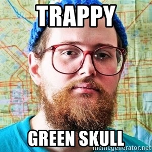 I ONLY LISTEN TO TRAP MUSIC - TRAPPY GREEN SKULL