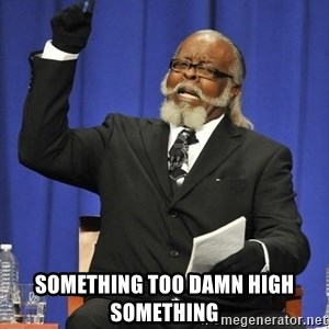 Rent Is Too Damn High -  something TOO DAMN HIGH something