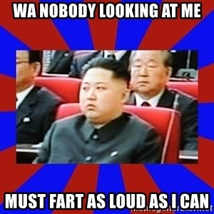 kim jong un - Wa nobody looking at me must fart as loud as i can