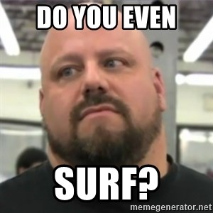 Do You Even Lift Guy - DO YOU EVEN  surf?