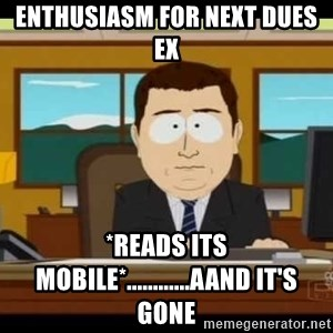south park aand it's gone - Enthusiasm FOR NEXT DUES EX *READS ITS MOBILE*............aand it's gone