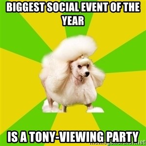 Pretentious Theatre Kid Poodle - Biggest social event of the year is a Tony-viewing party