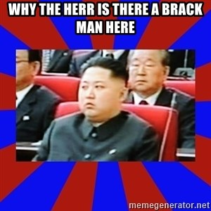 kim jong un - why the herr is there a brack man here