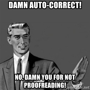 Correction Guy - Damn Auto-correct! No, damn you for not proofreading!