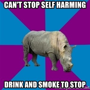 Recovery Rhino - Can't stop self harming Drink and smoke to stop
