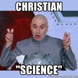 "Dr Evil meme - christian ""science"""