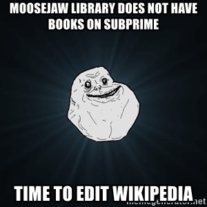 Forever Alone - moosejaw library does not have books on subprime time to edit wikipedia