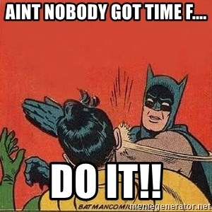 batman slap robin - Aint nobody got time f.... do it!!