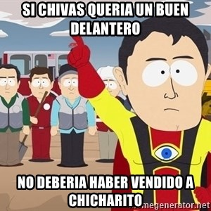 Captain Hindsight South Park - Si chivas queria un buen delantero no deberia haber vendido a chicharito