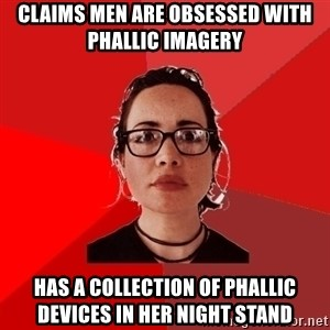 Liberal Douche Garofalo - claims men are obsessed with phallic imagery has a collection of phallic devices in her night stand
