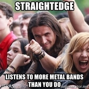 Ridiculously Photogenic Metalhead Guy - straightedge listens to more metal bands than you do