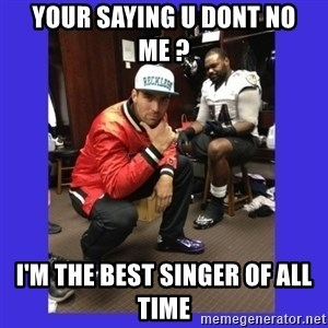 PAY FLACCO - YOUR SAYING U DONT NO ME ? I'M THE BEST SINGER OF ALL TIME