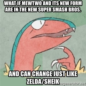Filosoarcheops - What if Mewtwo and its new form are in the new Super Smash Bros. and can change Just like Zelda/Sheik