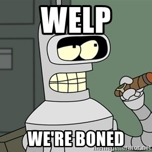 Typical Bender - Welp We're Boned