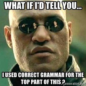 What if I told you / Matrix Morpheus - what if i'd tell you... i used correct grammar for the top part of this ?
