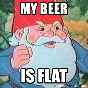 David the Gnome - MY BEER is flat