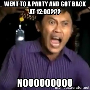 arya wiguna meme - WENT TO A PARTY AND GOT BACK AT 12:00??? NOOOOOOOOO