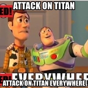 Toy Story Everywhere - ATTACK ON TITAN ATTACK ON TITAN EVERYWHERE