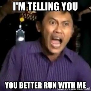 arya wiguna meme - I'm telling you you better run with me