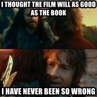 Never Have I Been So Wrong - I thought the film will as good as the Book I have never been so wrong
