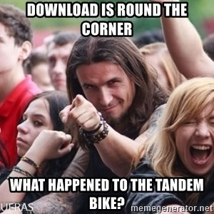 Ridiculously Photogenic Metalhead Guy - DOWNLOAD IS ROUND THE CORNER WHAT HAPPENED TO THE TANDEM BIKE?