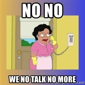 No No Consuela  - No no we no talk no more