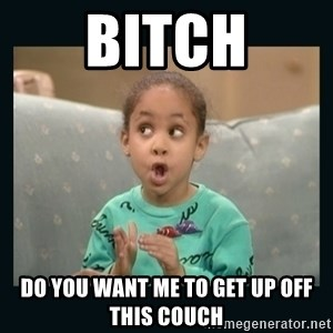 Raven Symone - Bitch Do you want me to get up off this couch