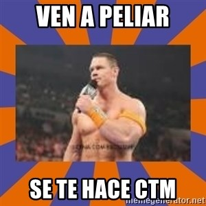 John cena be like you got a big ass dick - VEN A PELIAR SE TE HACE CTM